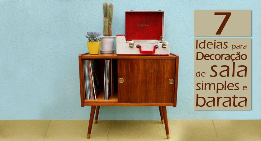75ae1ceaccfabb 7 Ideias para Decoração de sala simples e barata